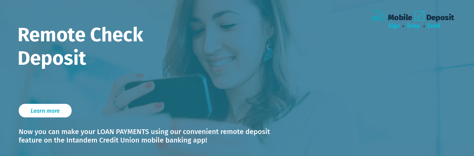 Now you can make your LOAN PAYMENTS using our convenient remote deposit feature on the Intandem Credit Union mobile banking app.