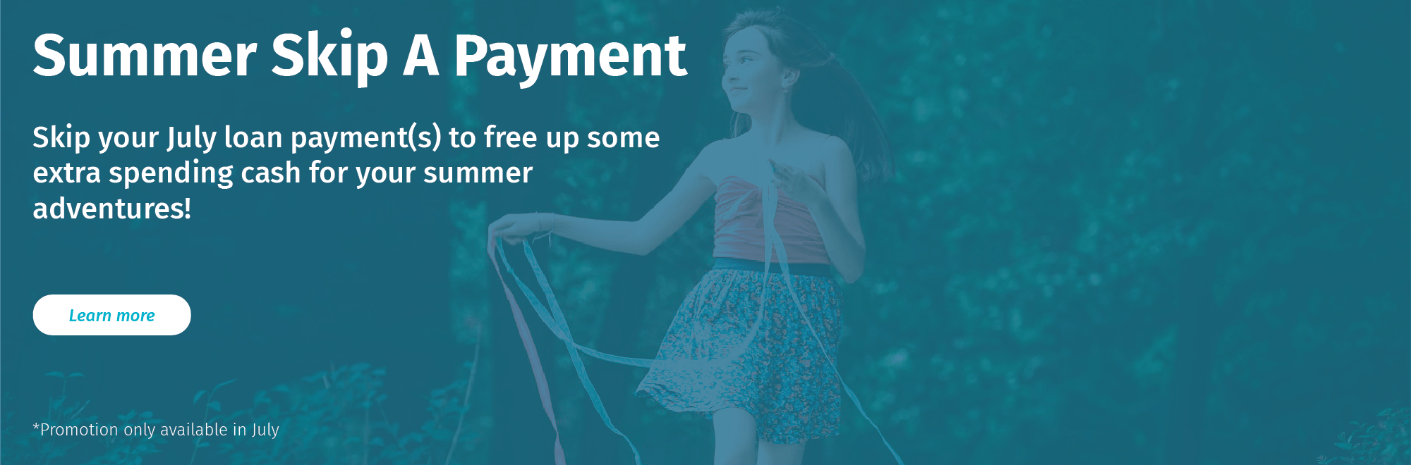 Sumer Skip A Payment. Skip your July loan payment(s) to free up some extra spending cash for your summer adventures!